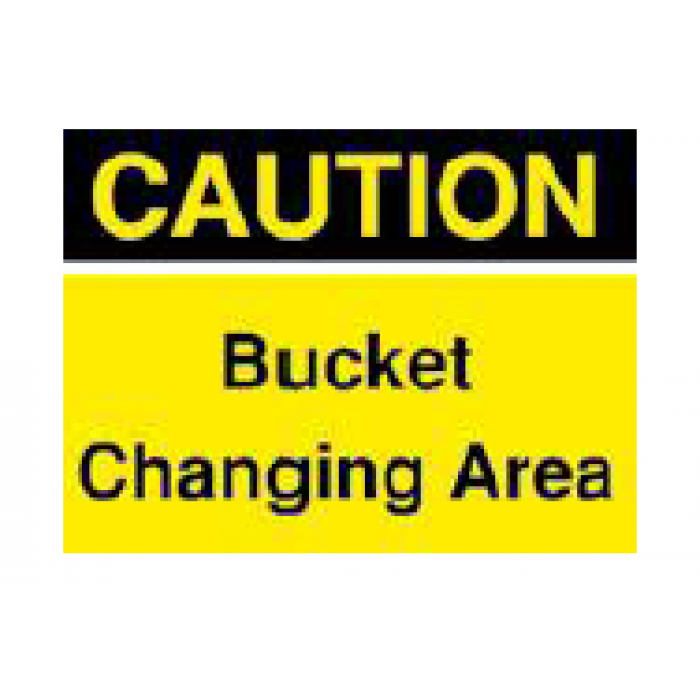"""A3 Correx 4mm Sign - """"Caution Bucket Changing Area"""""""